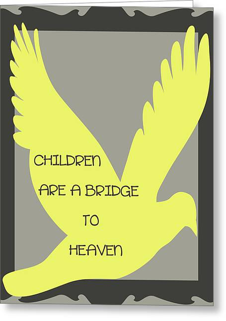 Recently Sold -  - Positive Attitude Greeting Cards - Children are a Bridge to Heaven Greeting Card by Nomad Art And  Design