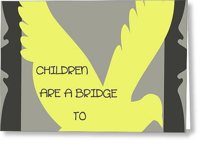 Children are a Bridge to Heaven Greeting Card by Nomad Art And  Design