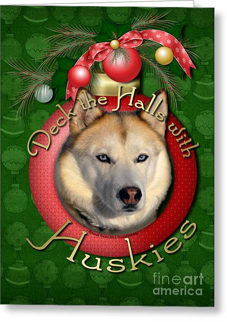 Xmas Greeting Cards - Christmas - Deck the Halls with Huskies Greeting Card by Renae Laughner
