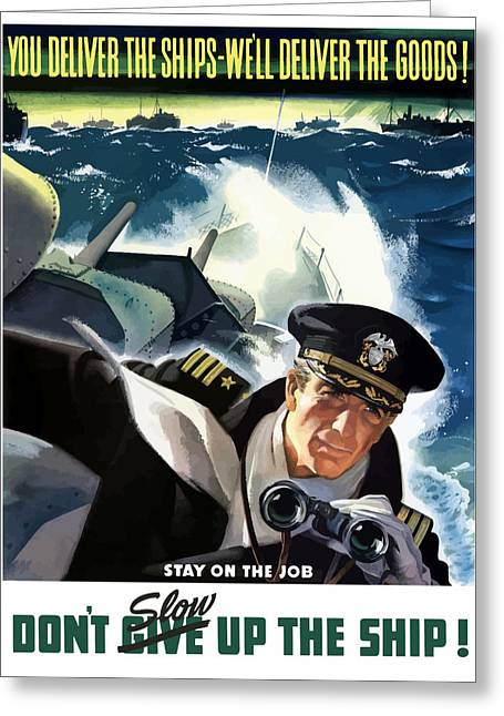 Commander Greeting Cards - Dont Slow Up The Ship Greeting Card by War Is Hell Store