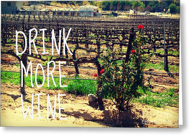 Winery Photography Greeting Cards - Drink More Wine  Greeting Card by Tara Yarte