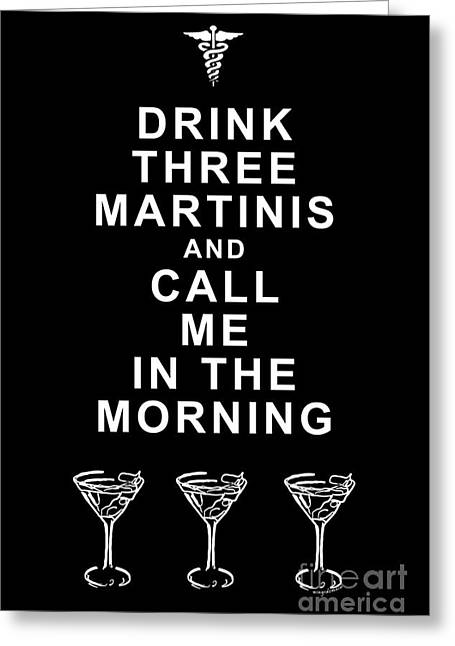 Physician Digital Art Greeting Cards - Drink Three Martinis And Call Me In The Morning - Black Greeting Card by Wingsdomain Art and Photography