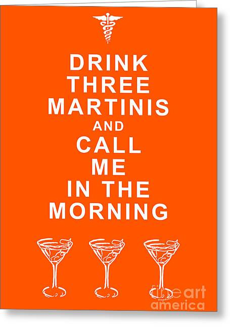 Physician Digital Art Greeting Cards - Drink Three Martinis And Call Me In The Morning - Orange Greeting Card by Wingsdomain Art and Photography