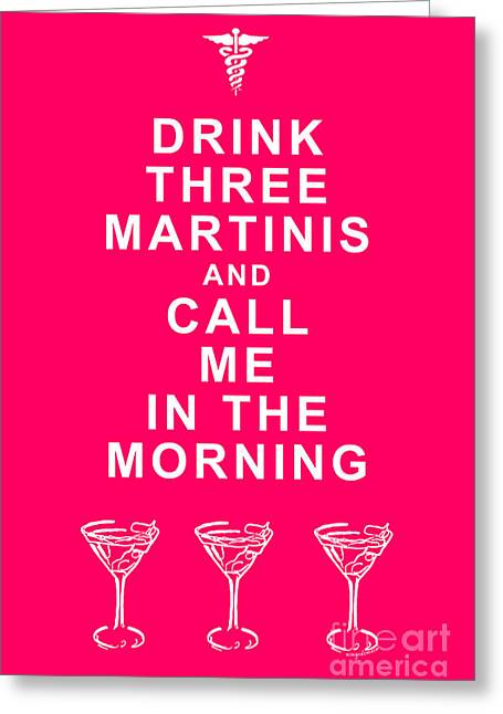 Physician Digital Art Greeting Cards - Drink Three Martinis And Call Me In The Morning - Pink Greeting Card by Wingsdomain Art and Photography