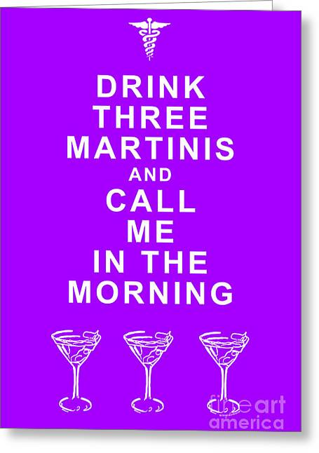 Physician Digital Art Greeting Cards - Drink Three Martinis And Call Me In The Morning - Purple Greeting Card by Wingsdomain Art and Photography