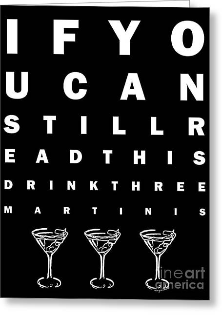 Optometrist Greeting Cards - Eye Exam Chart - If You Can Read This Drink Three Martinis - Black Greeting Card by Wingsdomain Art and Photography