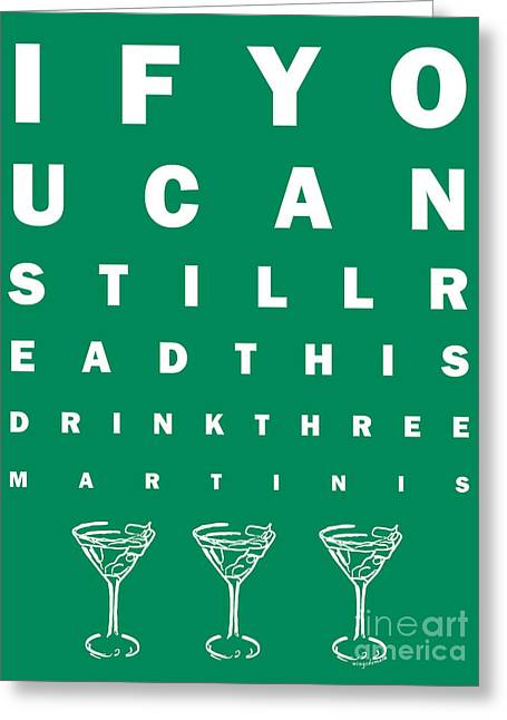 Booze Greeting Cards - Eye Exam Chart - If You Can Read This Drink Three Martinis - Green Greeting Card by Wingsdomain Art and Photography