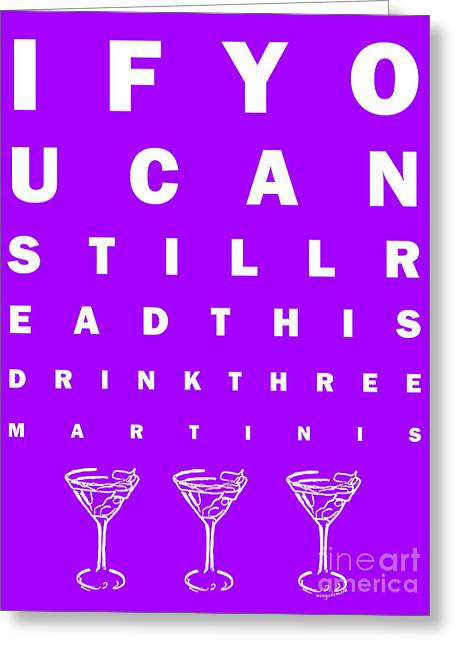 Booze Greeting Cards - Eye Exam Chart - If You Can Read This Drink Three Martinis - Purple Greeting Card by Wingsdomain Art and Photography