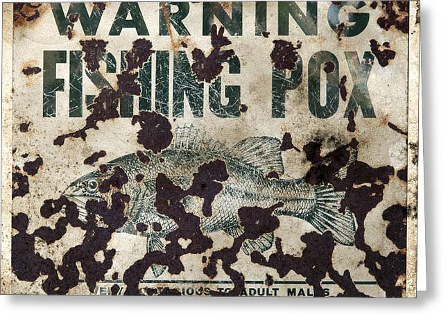 Pox Greeting Cards - Fishing Pox Contagious To Adult Males - Grungy Sign Greeting Card by John Stephens