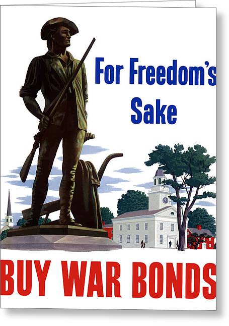 Minuteman Greeting Cards - For Freedoms Sake Buy War Bonds Greeting Card by War Is Hell Store