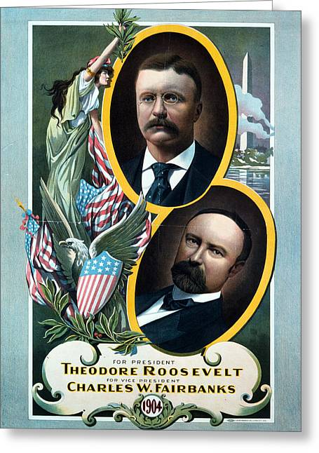 President Of America Greeting Cards - For President - Theodore Roosevelt and For Vice President - Charles W Fairbanks Greeting Card by International  Images