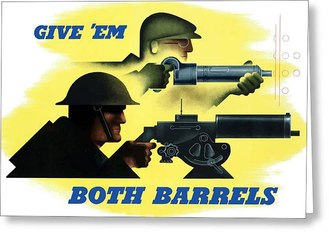 Machine Greeting Cards - Give Em Both Barrels Greeting Card by War Is Hell Store