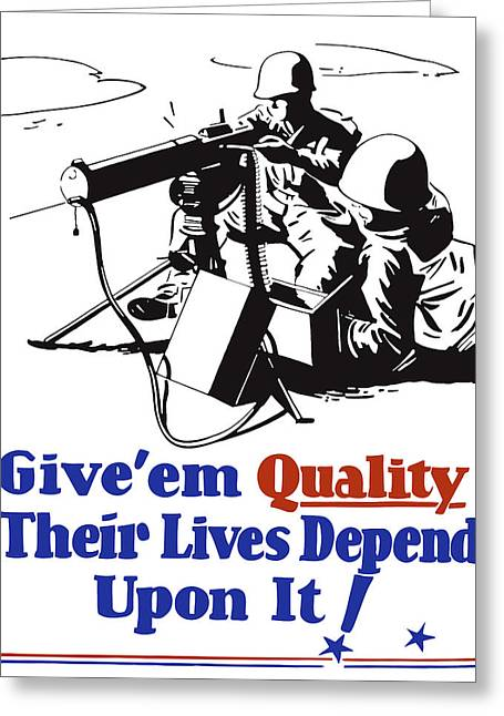 War Propaganda Greeting Cards - Give Em Quality Their Lives Depend On It Greeting Card by War Is Hell Store