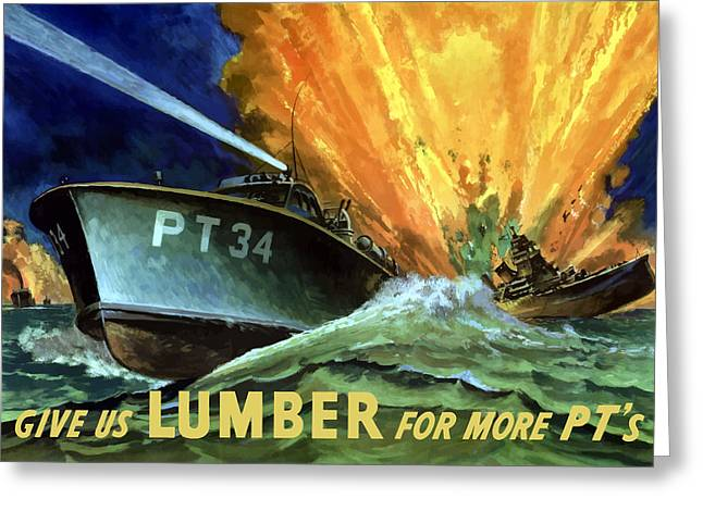 War Propaganda Greeting Cards - Give Us Lumber For More PTs Greeting Card by War Is Hell Store
