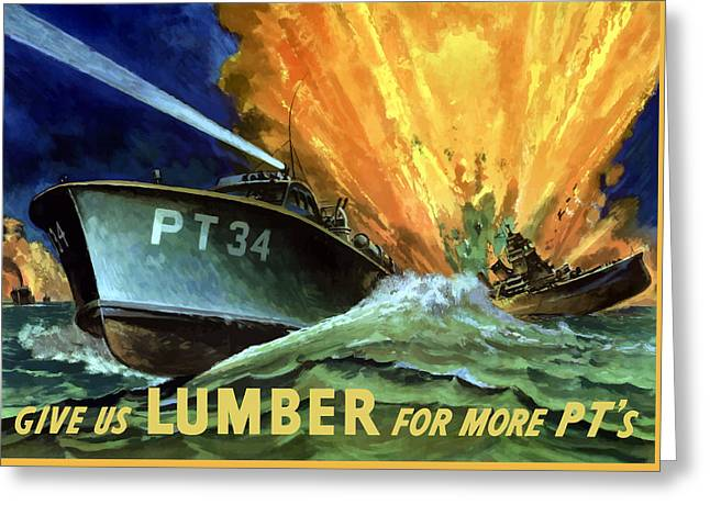 Navies Greeting Cards - Give Us Lumber For More PTs Greeting Card by War Is Hell Store