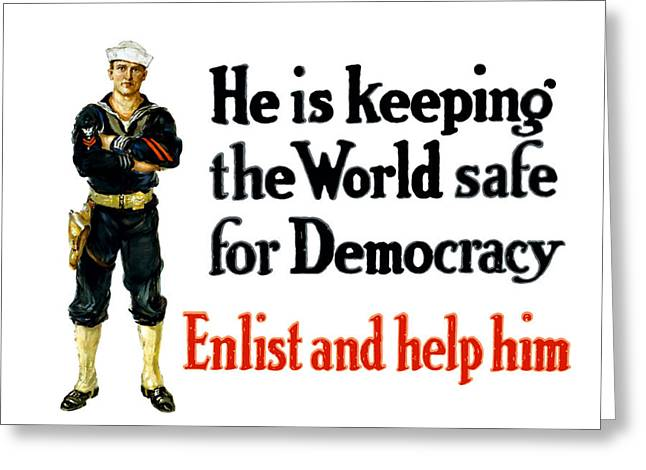 War Propaganda Greeting Cards - He Is Keeping The World Safe For Democracy Greeting Card by War Is Hell Store