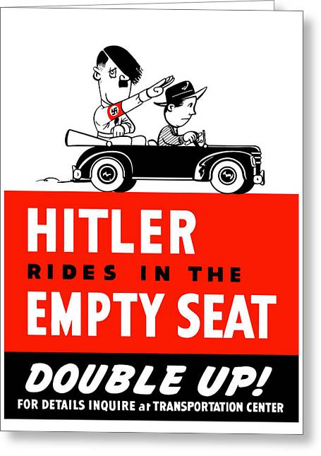Political Mixed Media Greeting Cards - Hitler Rides In The Empty Seat Greeting Card by War Is Hell Store