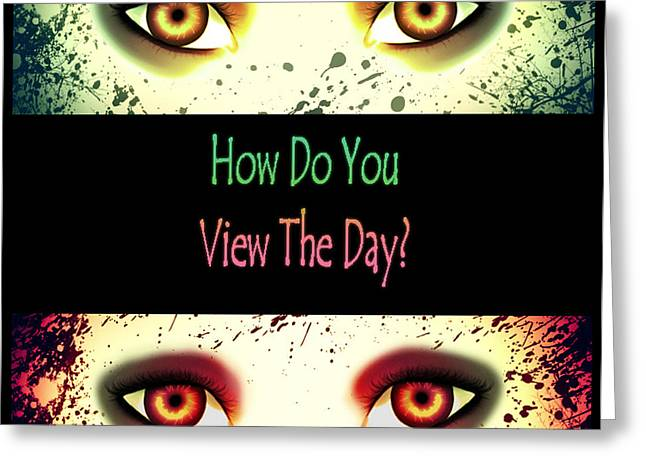 Majic Greeting Cards - How Do You View The Day Greeting Card by Amanda Yauch