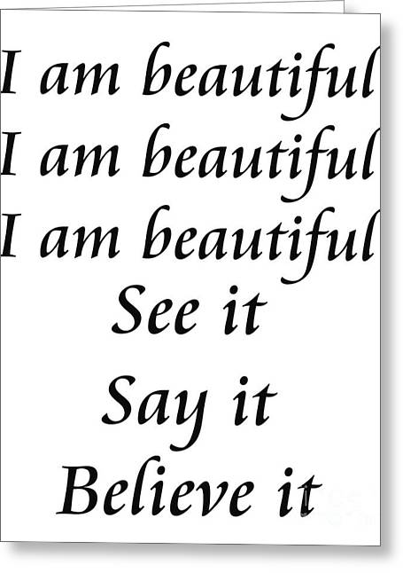 Incentive Greeting Cards - I am beautiful See it Say it Believe it Greeting Card by Andee Design