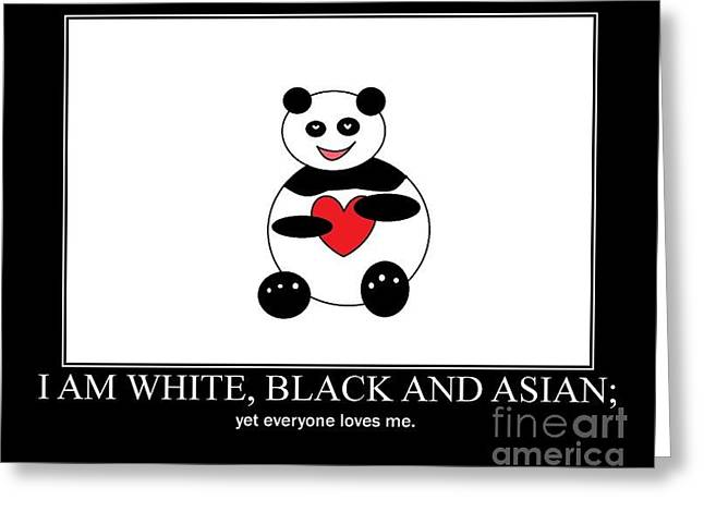 Motivational Poster Greeting Cards - I Am White Black Asian. I Am Loving Panda Greeting Card by Ausra Paulauskaite
