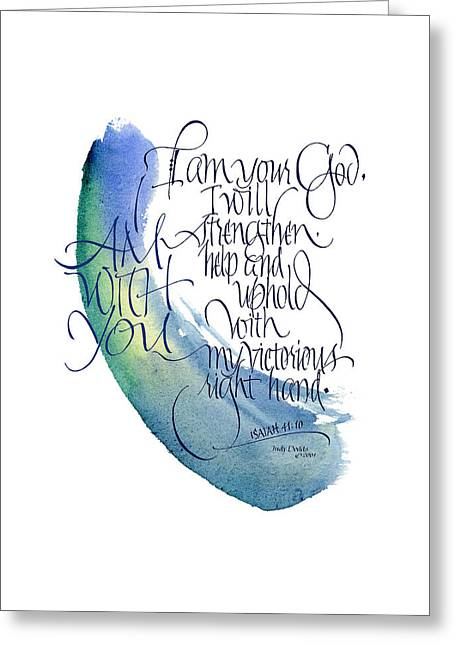 Strengthen Greeting Cards - I Am With You Greeting Card by Judy Dodds