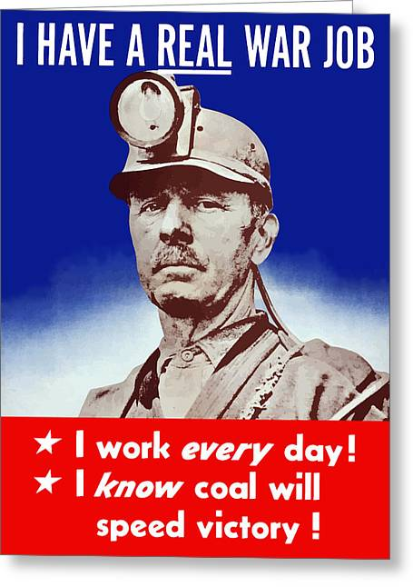 Miners Greeting Cards - I Have A Real War Job Greeting Card by War Is Hell Store