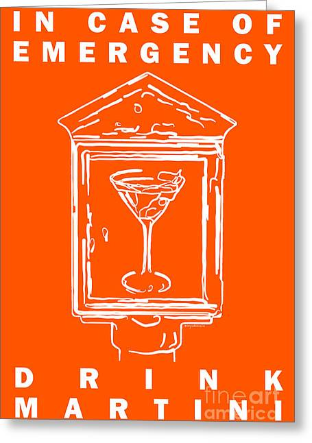 Booze Greeting Cards - In Case Of Emergency - Drink Martini - Orange Greeting Card by Wingsdomain Art and Photography