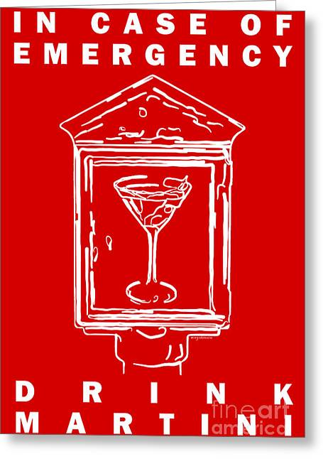 Booze Greeting Cards - In Case Of Emergency - Drink Martini - Red Greeting Card by Wingsdomain Art and Photography