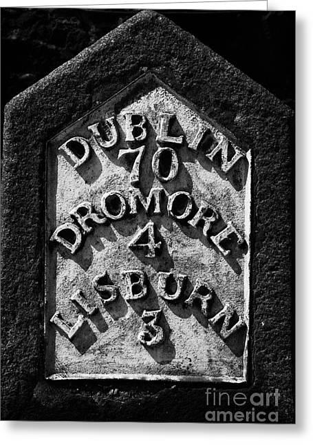 Milestone Greeting Cards - Irish Milestone Saying Dublin Dromore And Lisburn In Ireland Greeting Card by Joe Fox