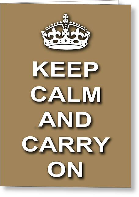 Keep Calm And Carry On Digital Art Greeting Cards - Keep Calm And Carry On Poster Print Brown Background Greeting Card by Keith Webber Jr