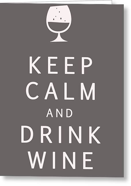 Wine Lovers Greeting Cards - Keep Calm and Drink Wine Greeting Card by Georgia Fowler