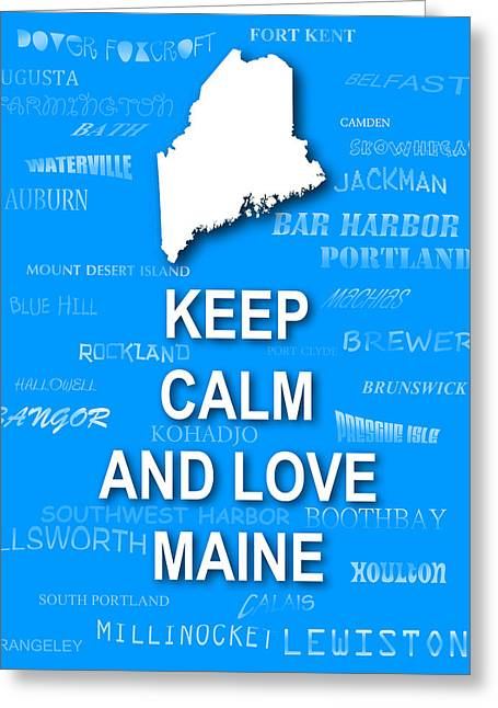 Keep Calm And Carry On Digital Art Greeting Cards - Keep Calm and Love Maine State Map City Typography Greeting Card by Keith Webber Jr