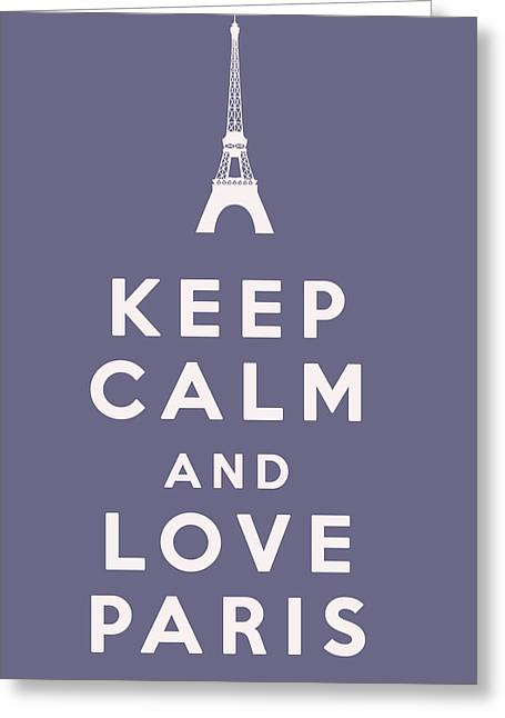 Keep Calm And Carry On Greeting Cards - Keep Calm and Love Paris Greeting Card by Nomad Art And  Design