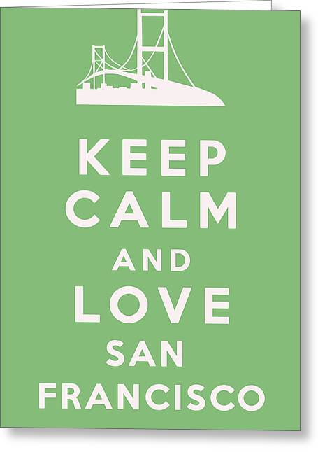 Keep Calm And Carry On Digital Art Greeting Cards - Keep Calm and Love San Francisco Greeting Card by Nomad Art And  Design