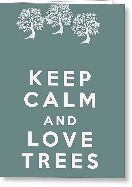 Tree Huggers Greeting Cards - Keep Calm and Love Trees Greeting Card by Nomad Art And  Design