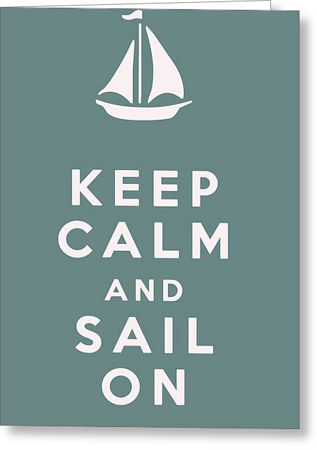 Keep Calm And Carry On Digital Art Greeting Cards - Keep Calm and Sail On Greeting Card by Nomad Art And  Design