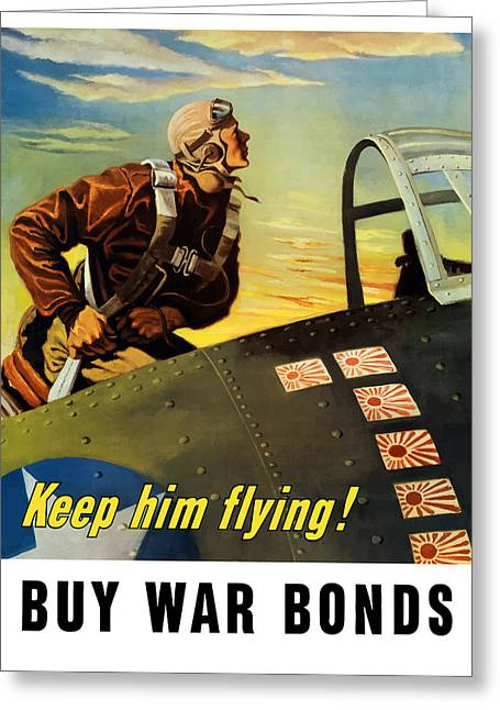 War Propaganda Greeting Cards - Keep Him Flying Buy War Bonds  Greeting Card by War Is Hell Store