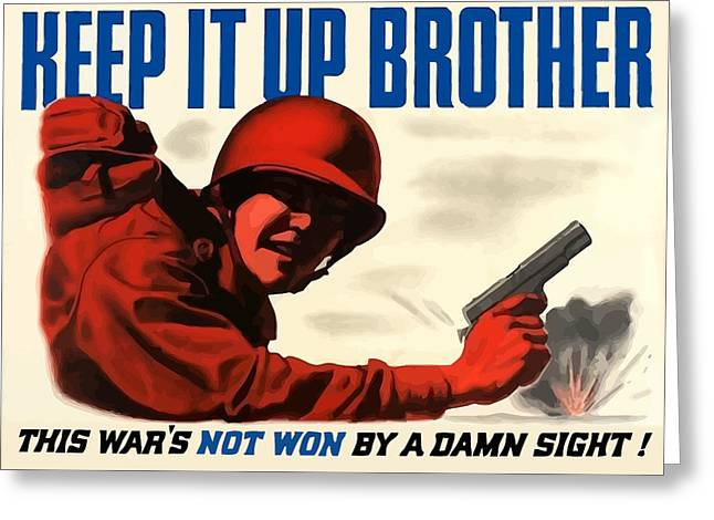 Ww2 Greeting Cards - Keep It Up Brother Greeting Card by War Is Hell Store