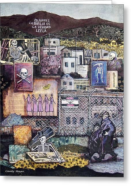 Murder Mixed Media Greeting Cards - La Muerte en Juarez Death in Juarez Greeting Card by Candy Mayer