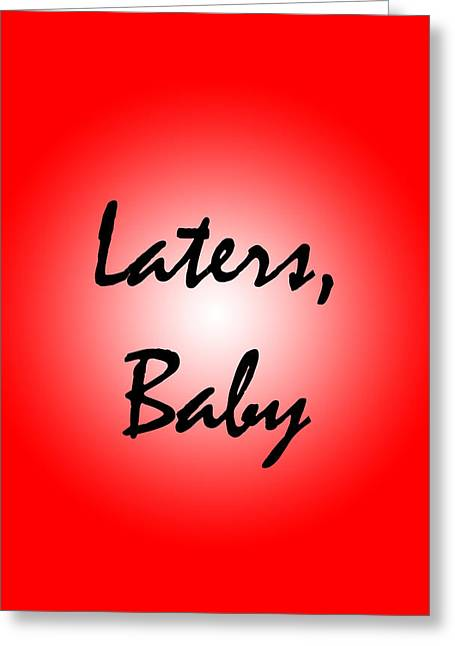 Recently Sold -  - Shades Of Red Greeting Cards - Laters Baby Greeting Card by Jera Sky
