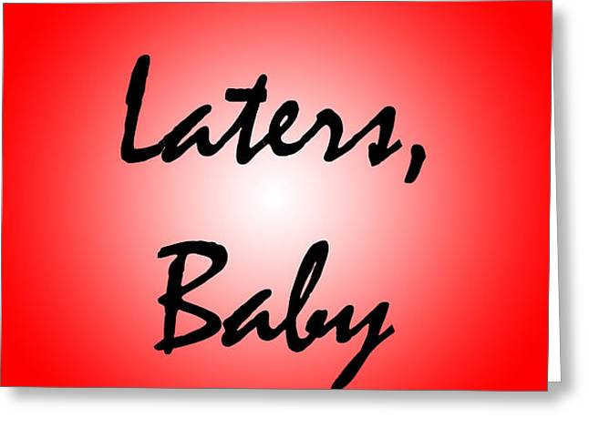 Laters Baby Greeting Card by Jera Sky