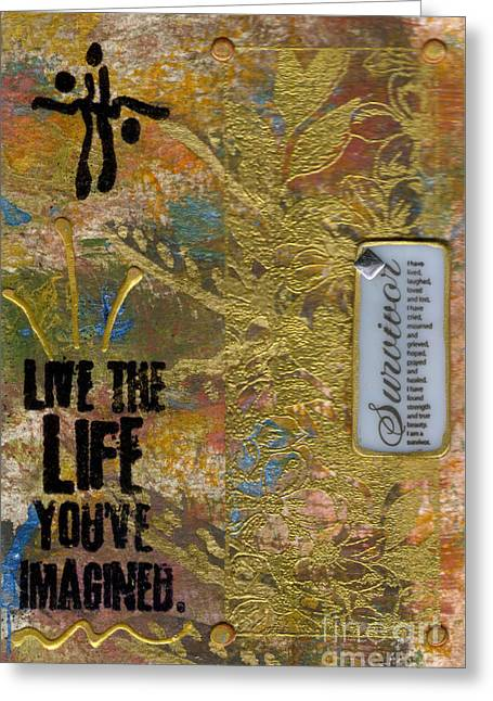 Survivor Art Greeting Cards - Life As You Imagined It Greeting Card by Angela L Walker