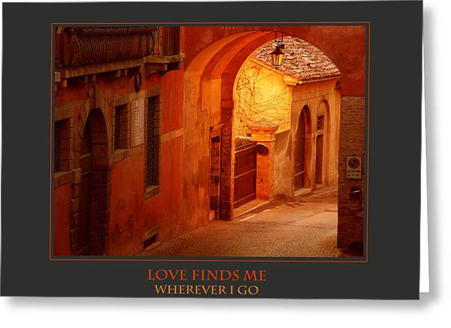 Self-improvement Greeting Cards - Love Finds Me Wherever I Go Greeting Card by Donna Corless
