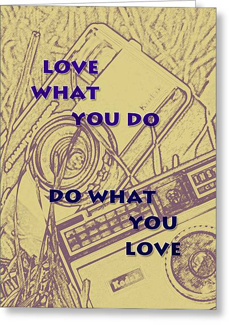 Persistent Greeting Cards - Love What You Do Do What You Love Greeting Card by Nomad Art And  Design