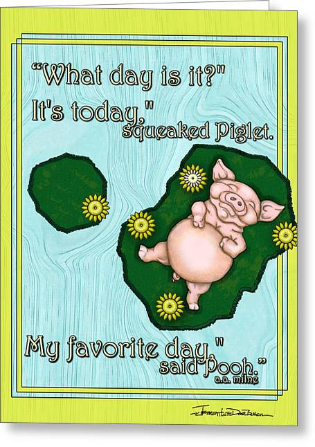 Piglets Mixed Media Greeting Cards - My Favorite Day Greeting Card by Jerrett Dornbusch