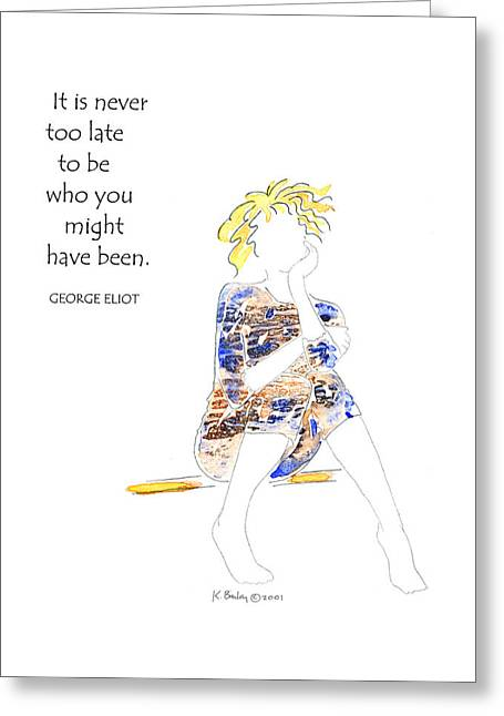 Humorous Greeting Cards Greeting Cards - Never Too Late - Inspiration Greeting Card by Karen Bailey