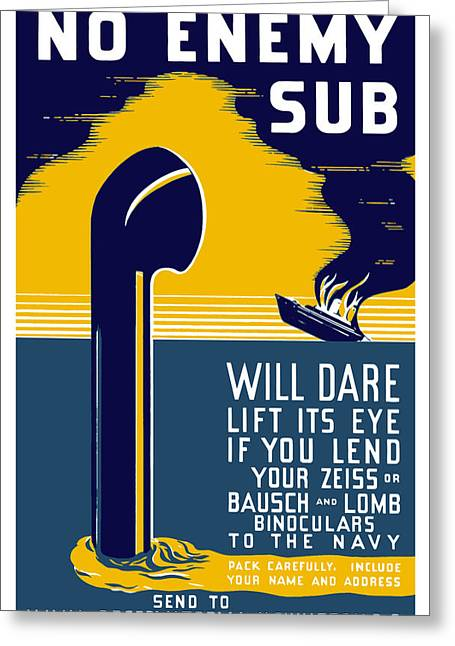 Ship Digital Art Greeting Cards - No Enemy Sub Will Dare Lift Its Eye Greeting Card by War Is Hell Store