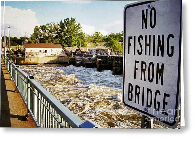 Appleton Greeting Cards - No Fishing From Bridge Greeting Card by Shutter Happens Photography