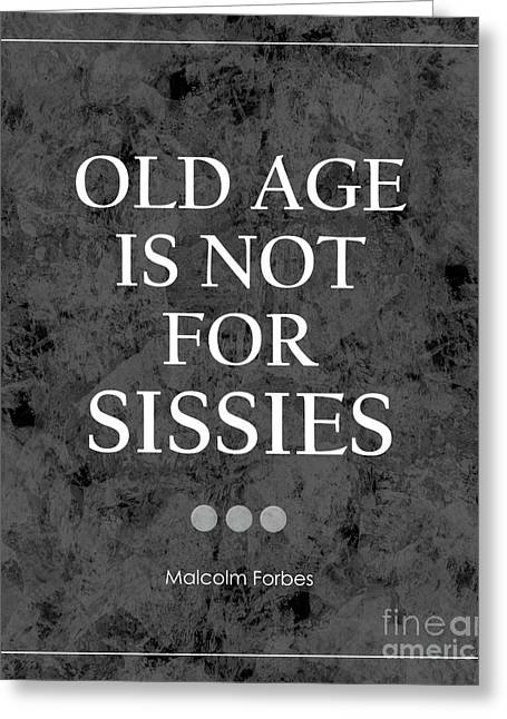 Kate Mckenna Greeting Cards - Old Age Is Not For Sissies Quote Greeting Card by Kate McKenna