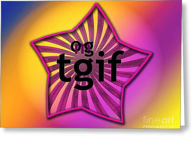 Omg Greeting Cards - OMG tgif Greeting Card by Linda Seacord